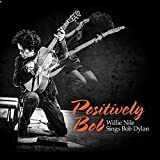 Positively Bob - Willie Nile Sings Bob Dylan
