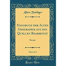 Handbuch Der Alten Geographie Aus Den Quellen Bearbeitet, Vol. 3 of 3: Europa (Classic Reprint)