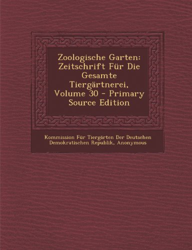 Zoologische Garten: Zeitschrift Fur Die Gesamte Tiergartnerei, Volume 30