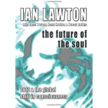 The Future of the Soul: 2012 and the Global Shift in Consciousness (Books of the Soul)