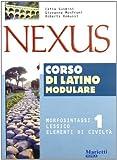 Nexus. Morfosintassi, lessico, elementi di civiltà. Per le Scuole superiori: 1