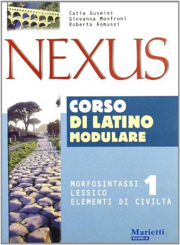 Nexus. Morfosintassi, lessico, elementi di civilt. Per le Scuole superiori: 1