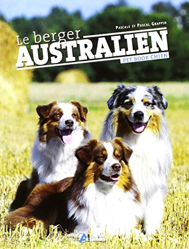 Berger australien (Pet Book Chiens) por Pascal Grappin
