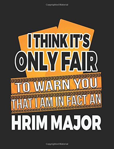 I Think It's Only Fair To Warn You That I Am In Fact A HRIM Major: Blank Lined Notebook Journal