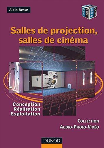 Salles de projection, salles de cinéma : Conception, réalisation, exploitation par Alain Besse