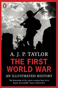 The First World War: An Illustrated History (Penguin Books) by [Taylor, A. J. P.]