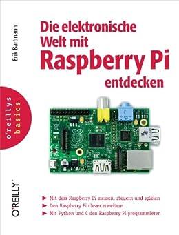 Die elektronische Welt mit Raspberry Pi entdecken (oreilly basics) von [Bartmann, Erik]