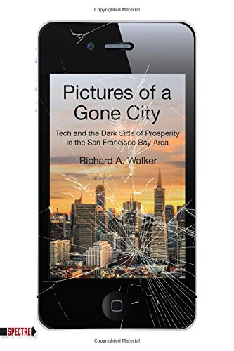 Pictures Of A Gone City: Tech and the Dark Side of Prosperity in the San Francisco Bay Area (Spectre) -