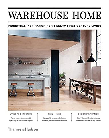 Warehouse Home : Industrial Inspiration for Twenty-First-Century