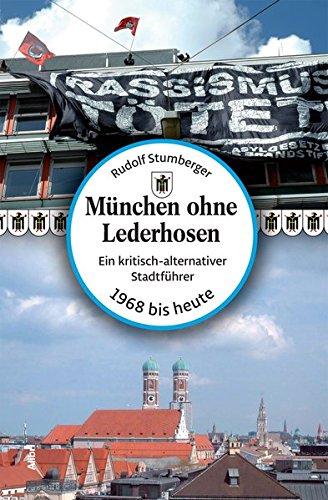 Preisvergleich Produktbild München ohne Lederhosen: Ein kritisch-alternativer Stadtführer (1968 bis heute)