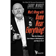 What's Wrong with Damn Near Everything!: How the Collapse of Core Values Is Destroying Us and How to Fix It