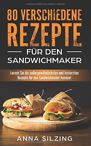 80 verschiedene Rezepte für den Sandwichmaker: Lernen Sie die außergewöhnlichsten und leckersten Rezepte für den Sandwichmaker kennen! So bringst du deinen Sandwichtoaster richtig zum Einsatz!