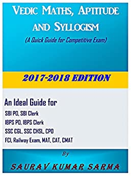 Vedic Maths, Aptitude And Syllogism: A Quick Guide For Competitive Exams by [SARMA, SAURAV KUMAR]