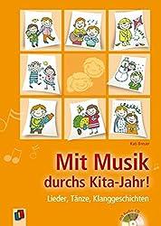 Mit Musik durchs Kita-Jahr!: Lieder, Tänze, Klanggeschichten
