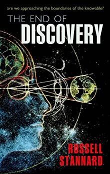The End of Discovery: Are we approaching the boundaries of the knowable? by [Stannard, Russell]