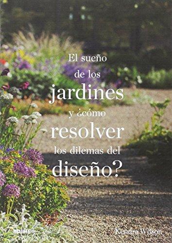 El sueño de los jardines y ¿cómo resolver los dilemas del diseño? por Kendra Wilson