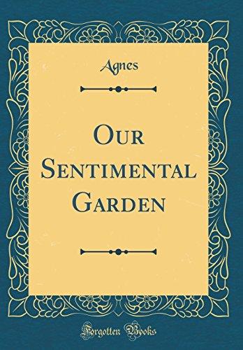 Our Sentimental Garden (Classic Reprint)