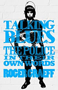Talking Blues: The Police in their own Words by [Graeff, Roger]