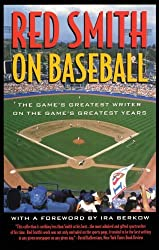 Red Smith on Baseball: The Game's Greatest Writer on the Game's Greatest Years by Red Smith (2001-12-17)