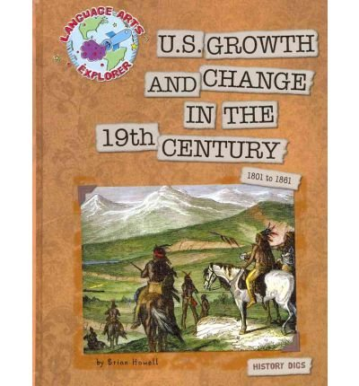[( U.S. Growth and Change in the 19th Century )] [by: Brian Howell] [Aug-2011]