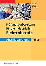 Prüfungsvorbereitungen: Prüfungsvorbereitung für die neugeordneten Elektroberufe Abschlussprüfung Teil 2 (Industrie) . Arbeitsbuch (Lernmaterialien)
