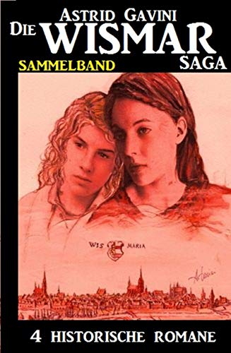Die Wismar-Saga - Sammelband 4 historische Romane