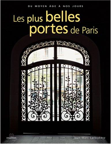 Les plus belles portes de Paris : Du Moyen Age à nos jours