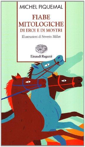 Fiabe mitologiche di eroi e di mostri. Ediz. illustrata