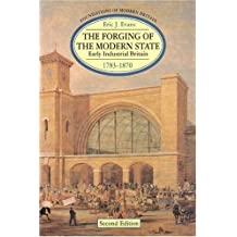 The Forging of the Modern State Early Industrial Britain, 1783 1870 2nd EDITION