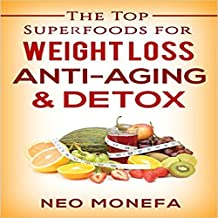 Superfoods: The Top Superfoods for Weight Loss, Anti-Aging and Detox