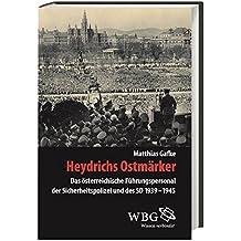 Heydrichs Ostmärker: Das österreichische Führungspersonal der Sicherheitspolizei und des SD 1939-1945 (Veröffentlichungen der Forschungsstelle Ludwigsburg)