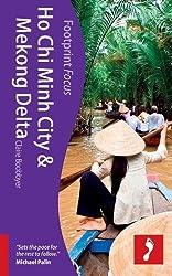 Ho Chi Minh City & Mekong Delta (Footprint Focus) (Footprint Focus Guide)