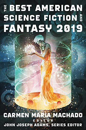 The Best American Science Fiction and Fantasy 2019 (The Best American Series ®)