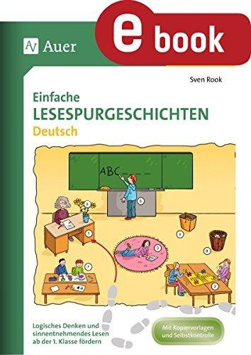 Einfache Lesespurgeschichten Deutsch: Logisches Denken und sinnentnehmendes Lesen ab der 1. Klasse fördern (Lesespurgeschichten Grundschule)