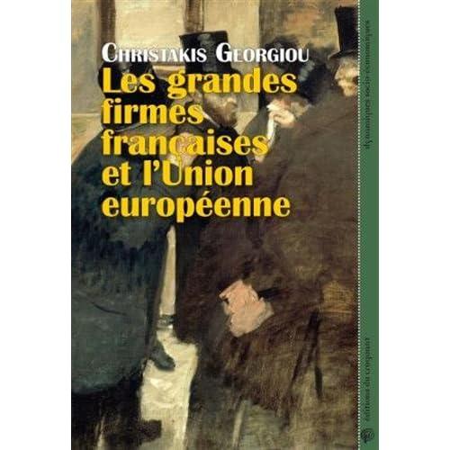 Les grandes firmes françaises et l'Union Européenne : Economie politique de la construction du capitalisme européen intégré, de l'Acte Unique à la crise de la zone euro