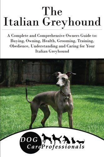 the-italian-greyhound-a-complete-and-comprehensive-owners-guide-to-buying-owning-health-grooming-tra