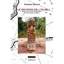 Le revers de l'oubli. Mémoires et commémorations de l'esclavage au Bénin