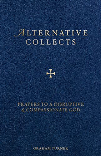 Alternative Collects: Prayers to a Disruptive and Compassionate God (English Edition)