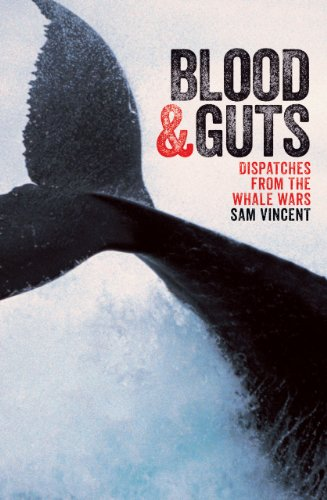 Blood and Guts: Dispatches from the Whale Wars por Sam Vincent
