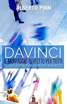 Davinci Il Montaggio Perfetto Per Tutti: Intro, Approfondimenti, Esercizi por Alberto Pian epub