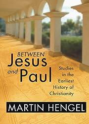 Between Jesus and Paul: Studies in the Earliest History of Christianity