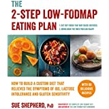 The 2-Step Low-FODMAP Eating Plan: How To Build a Custom Diet that Relieves the Symptoms of IBS, Lactose Intolerance, and Gluten Sensitivity (Low-FODMAP Diet) (English Edition)