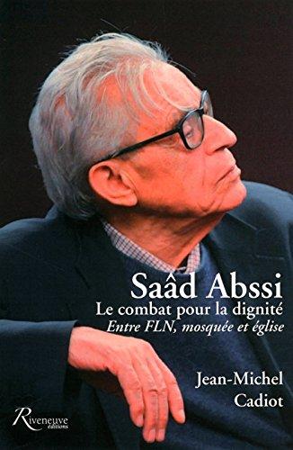 Saad Abssi. Le combat pour la dignité. Entre FLN, mosquée et église par Jean-michel Cadiot