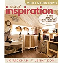 Where Women Create: Book of Inspiration: In the Studio & Behind the Scenes with Extraordinary Women