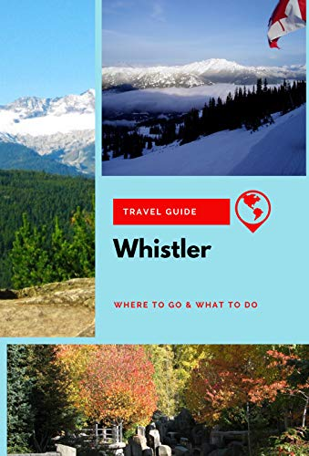 Whistler Travel Guide: Where to Go & What to Do (English Edition)