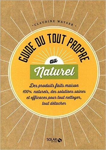 Guide Du Tout Propre Au Naturel De Claudine WAYSER  26 Février 2015