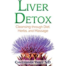Liver Detox: Cleansing through Diet, Herbs, and Massage (English Edition)