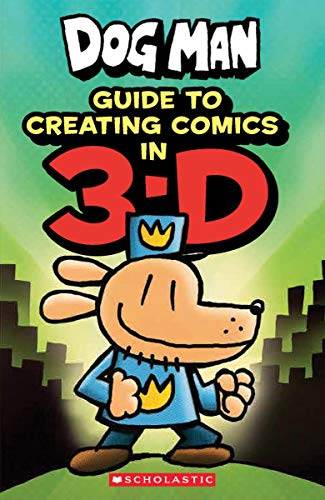 Guide to Creating Comics in 3-D (Dog Man)