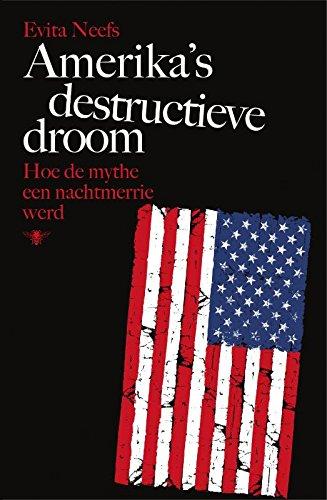 Amerikas destructieve droom: hoe de mythe een nachtmerrie werd ...