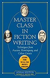 Master Class in Fiction Writing: Techniques from Austen, Hemingway, and Other Greats: Lessons from the All-Star Writer's Workshop by Adam Sexton (1-Nov-2005) Paperback